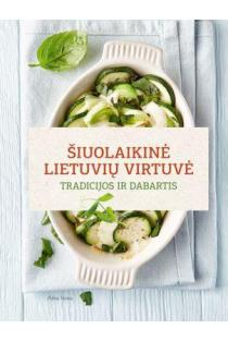 Šiuolaikinė lietuvių virtuvė | Autorių kolektyvas