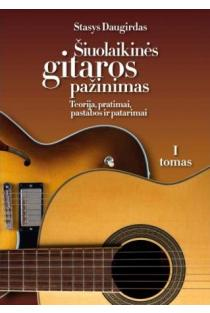 Šiuolaikinės gitaros pažinimas: teorija, pratimai, pastabos ir patarimai, I tomas | Stasys Daugirdas