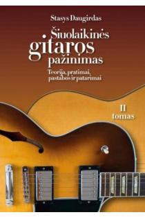 Šiuolaikinės gitaros pažinimas: teorija, pratimai, pastabos ir patarimai, II tomas | Stasys Daugirdas