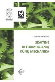 Skaitinė deformuojamų kūnų mechanika | Kazimieras Petkevičius