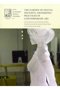 The Garden of digital Delights: Crossmedia Practices in Contemporary Art |