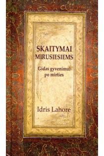 Skaitymai mirusiesiems. Gidas gyvenimui po mirties | Idris Lahore