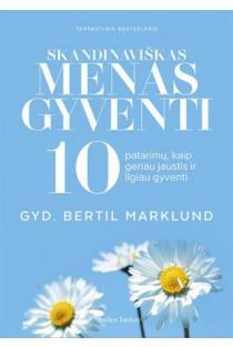 Skandinaviškas menas gyventi. 10 patarimų, kaip geriau jaustis ir ilgiau gyventi | Bertil Marklund