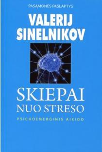Skiepai nuo streso. Psichoenerginis aikido | Valerij Sinelnikov