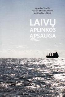 Laivų aplinkos apsauga | Vytautas Smailys, Renata Strazdauskienė, Kristina Bereišienė