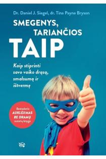 Smegenys, tariančios TAIP | Dr. Daniel J. Siegel, dr. Tina Payne Bryson