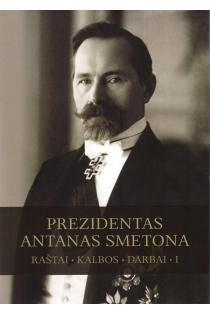Prezidentas Antanas Smetona. Raštai, kalbos, darbai, I tomas | Algimantas Liekis