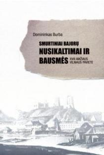 Smurtiniai bajorų nusikaltimai ir bausmės XVIII amžiaus Vilniaus paviete | Domininkas Burba