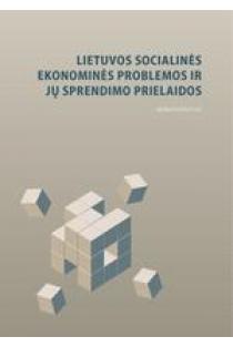 Lietuvos socialinės ekonominės problemos ir jų sprendimo prielaidos | Ilona Skačkauskienė, Laima Okunevičiutė Neverauskienė ir kt.