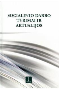 Socialinio darbo tyrimai ir aktualijos, I tomas | Sud. Ona Petronienė, Renaldas Čizas