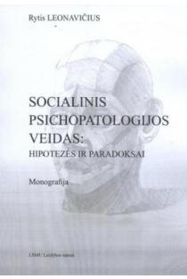 Socialinis psichopatologijos veidas: hipotezės ir paradoksai | Rytis Leonavičius