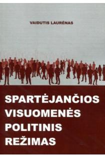 Spartėjančios visuomenės politinis režimas | Vaidutis Laurėnas