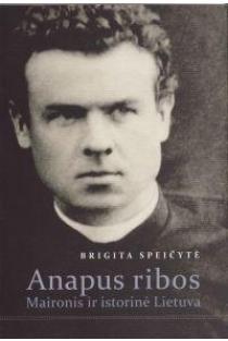 Anapus ribos. Maironis ir istorinė Lietuva | Brigita Speičytė