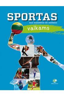 Sportas vaikams: nuo mankštos iki medalio | Sud. Arvydas Jakštas, Danguolė Kandrotienė, Renatas Mizeras, Audronė Vizbarienė