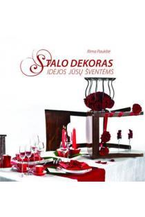 Stalo dekoras. Idėjos jūsų šventėms | Rima Paukštė
