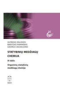 Statybinių medžiagų chemija, III d. Organinių statybinių medžiagų chemija | Alfredas Balandis, Rimvydas Kaminskas ir kt.