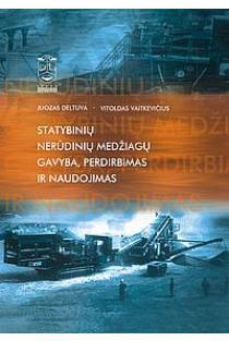 Statybinių nerūdinių medžiagų gavyba, perdirbimas ir naudojimas | Juozas Deltuva, Vitoldas Vaitkevičius
