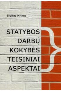 Statybos darbų kokybės teisiniai aspektai | Sigitas Mitkus