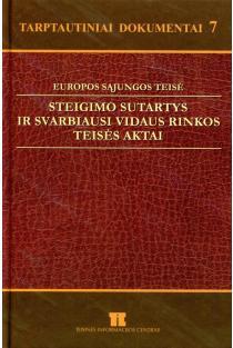 Tarptautiniai dokumentai 7. Europos Sąjungos teisė. Steigimo sutartys ir svarbiausi vidaus rinkos teisės aktai |