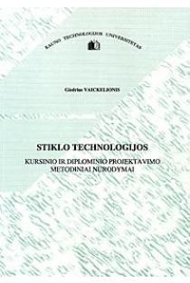 Stiklo technologijos kursinio ir diplominio projektavimo metodiniai nurodymai   Giedrius Vaickelionis