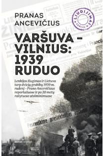 Varšuva – Vilnius: 1939 ruduo. Straipsnių ir atsiminimų rinkinys | Pranas Ancevičius