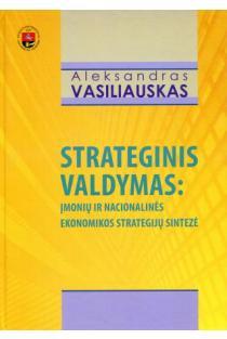 Strateginis valdymas: įmonių ir nacionalinės ekonomikos strategijų sintezė | Aleksandras Vasiliauskas