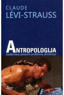 Antropologija modernaus pasaulio problemų akistatoje | Claude Levi-Strauss