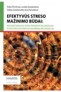 Efektyvūs streso mažinimo būdai | Aidas Perminas, Loreta Gustainienė, Gabija Jarašiūnaitė, Ieva Pečiulienė