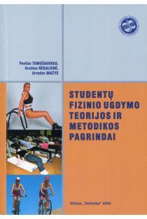 Studentų fizinio ugdymo teorijos ir metodikos pagrindai | Povilas Tamošauskas, Gražina Rėgalienė, Arvydas Mačys