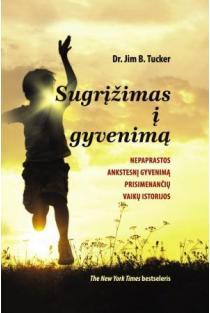 Sugrįžimas į gyvenimą. Nepaprastos ankstesnį gyvenimą prisimenančių vaikų istorijos | Dr. Jim B. Tucker
