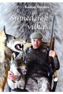 Sumedžiok vilką... | Kostas Slivskis