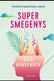 Supersmegenys: vienintelis nepakeičiamas organas | Kaja Nordengen