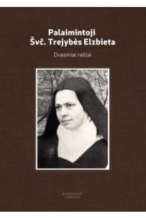 Palaimintoji Švč. Trejybės Elzbieta. Dvasiniai raštai | Parengė R. P. Philipon