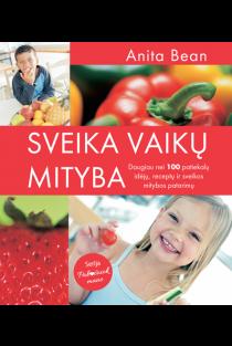 Pabučiuok mane. Sveika vaikų mityba. Daugiau nei 100 patiekalų idėjų, receptų ir sveikos mitybos patarimų | Anita Bean