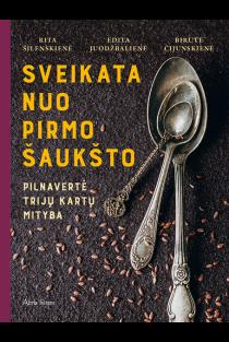 Sveikata nuo pirmo šaukšto: pilnavertė trijų kartų mityba | Rita Šilenskienė, Edita Juodžbalienė, Birutė Čijunskienė