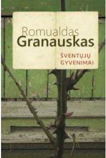 Šventųjų gyvenimai | Romualdas Granauskas
