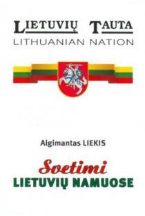 Svetimi lietuvių namuose | Algimantas Liekis