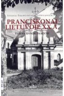Pranciškonai Lietuvoje XX a. Šviesa spindi tamsoje  