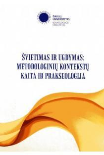 Švietimas ir ugdymas: metodologinių kontekstų kaita ir prakseologija | Sud. Aušrinė Gumuliauskienė