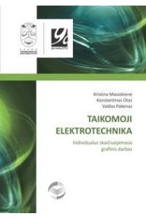 Taikomoji elektrotechnika. Individualus skaičiuojamasis grafinis darbas | Kristina Masiokienė, Konstantinas Otas ir kt.