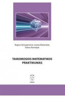 Taikomosios matematikos praktikumas | Regina Atstupėnienė, Loreta Mačėnaitė, Palma Ramelytė