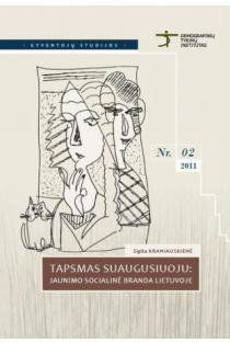 Tapsmas suaugusiuoju: jaunimo socialinė branda Lietuvoje (Gyventojų studijos Nr. 2) | Sigita Kraniauskienė