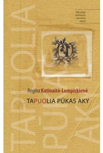Tapuolia pūkas aky | Regina Katinaitė-Lumpickienė