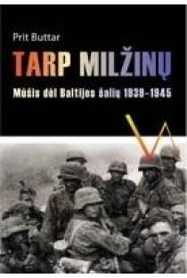 Tarp milžinų. Mūšis dėl Baltijos šalių 1939-1945 | Prit Buttar