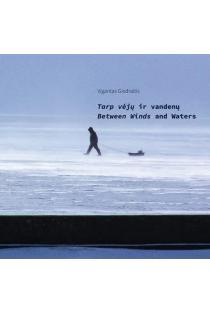 Tarp vėjų ir vandenų / Between Winds and Waters (2-oji papildyta laida) | Vigantas Giedraitis