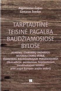 Tarptautinė teisinė pagalba baudžiamosiose bylose | Algimantas Čepas, Gintaras Švedas