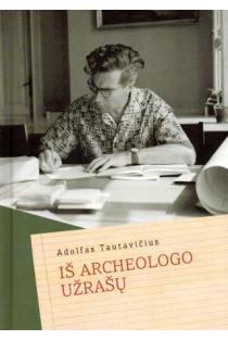 Adolfas Tautavičius. Iš archeologo užrašų | Sud. Gintautas Striška