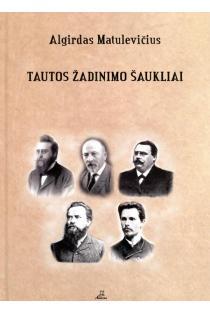 Tautos žadinimo šaukliai | Algirdas Matulevičius