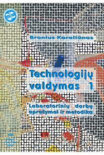 Technologijų valdymas 1. Laboratorinių darbų aprašymai ir metodika | Bronius Karaliūnas