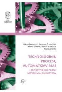 Technologinių procesų automatizavimas. Laboratorinių darbų metodiniai nurodymai | Jolanta Baskutienė, Ramūnas Česnavičius ir kt.